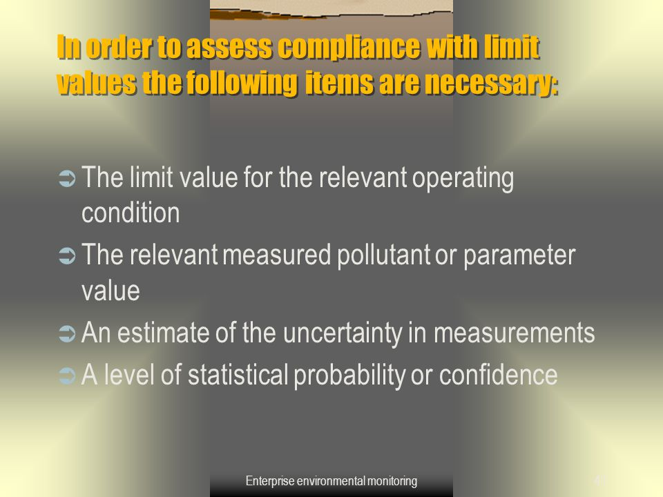 Enterprise environmental monitoring41 In order to assess compliance with limit values the following items are necessary:  The limit value for the rel