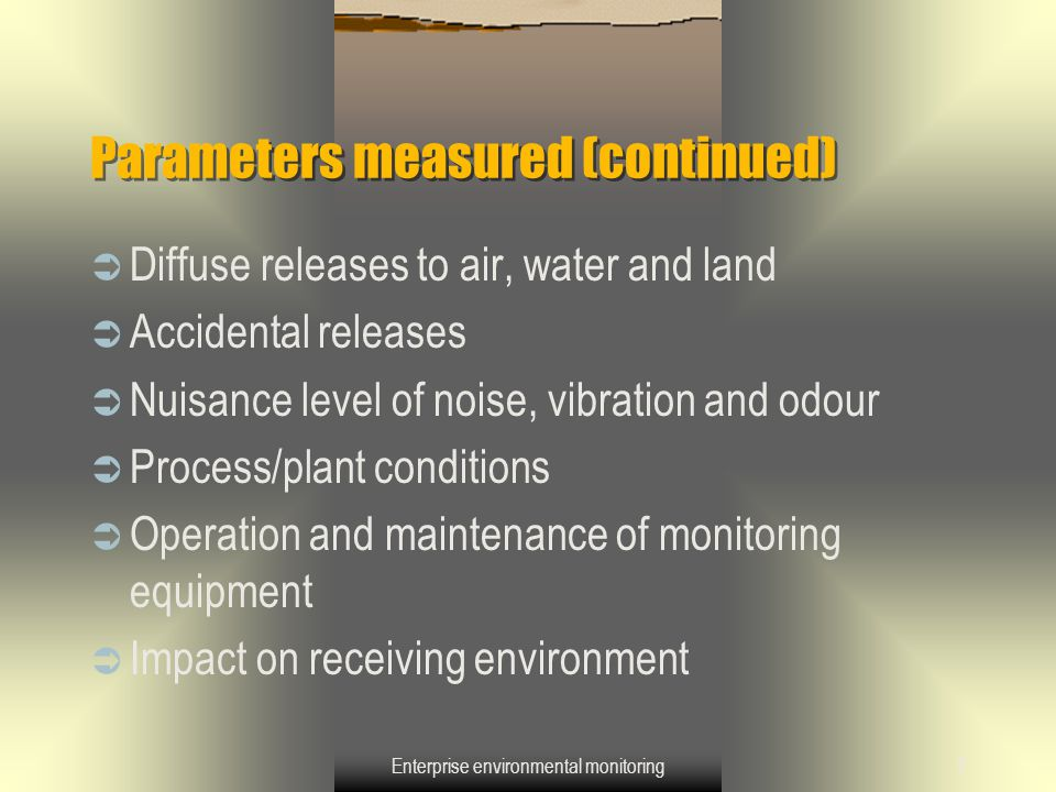 Enterprise environmental monitoring28 Costs associated with enterprise environmental monitoring (continues)  Sampling  Transport of samples  Treatment of samples  Data processing  Distribution of data  Hiring of third party contractors to perform parts of the monitoring  Modification of the monitoring system  Penalties for an inadequate functioning of enterprise environmental monitoring