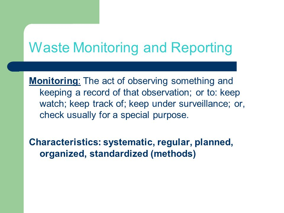 Waste Monitoring and Reporting Reporting: Preparation of standardized report(s) to defined authorities, stakeholders or public either on regular basis or related to pre-defined events (transport of hazardous waste, accidental pollution release etc.).