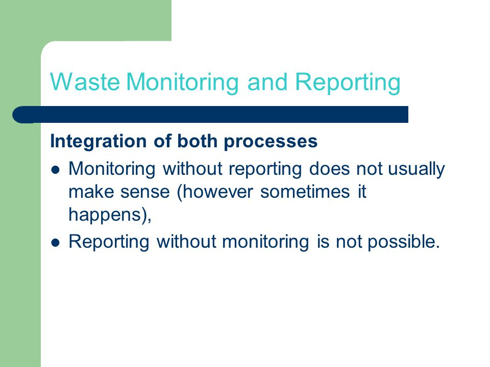 Waste management - Monitoring Specific characteristics Large number of obliged persons (defined by laws and sub-laws), Proper waste categorization (definitions, waste catalogue, lab tests), Simple measurement of quantity (weighting preferred),