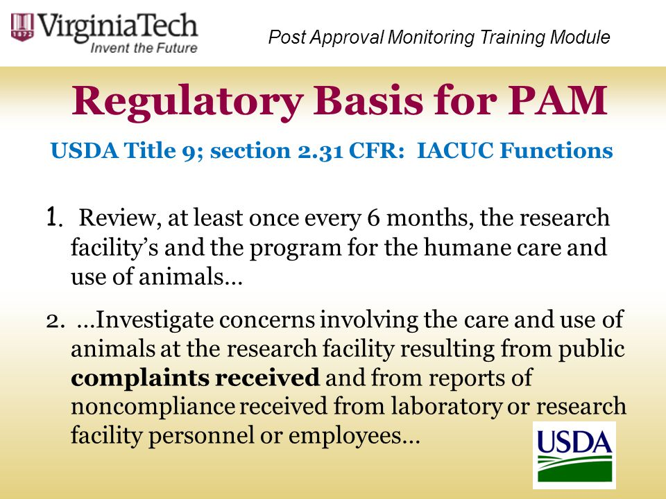 Post Approval Monitoring Training Module USDA Title 9; section 2.31 CFR: IACUC Functions Regulatory Basis for PAM 1. Review, at least once every 6 mon