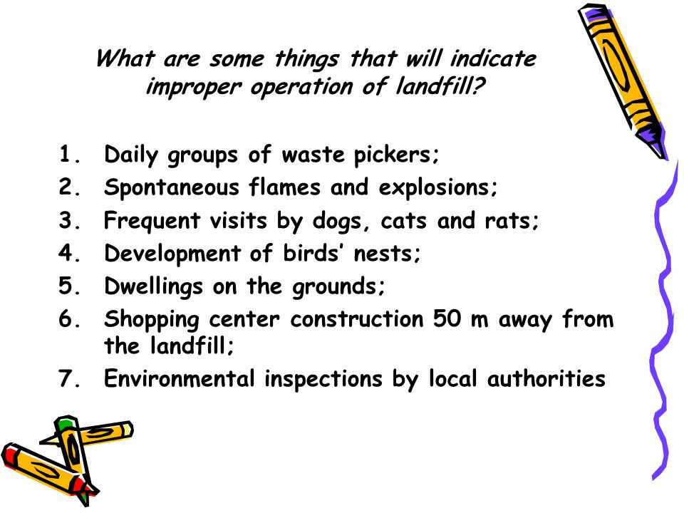 What are some things that will indicate improper operation of landfill.