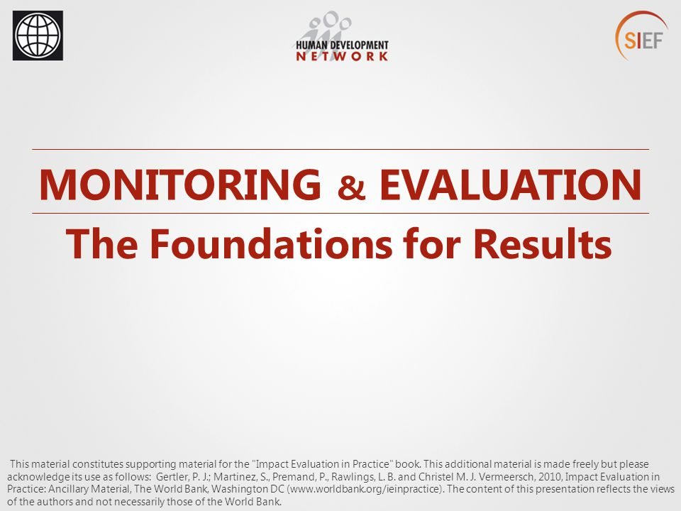 MONITORING & EVALUATION The Foundations for Results This material constitutes supporting material for the