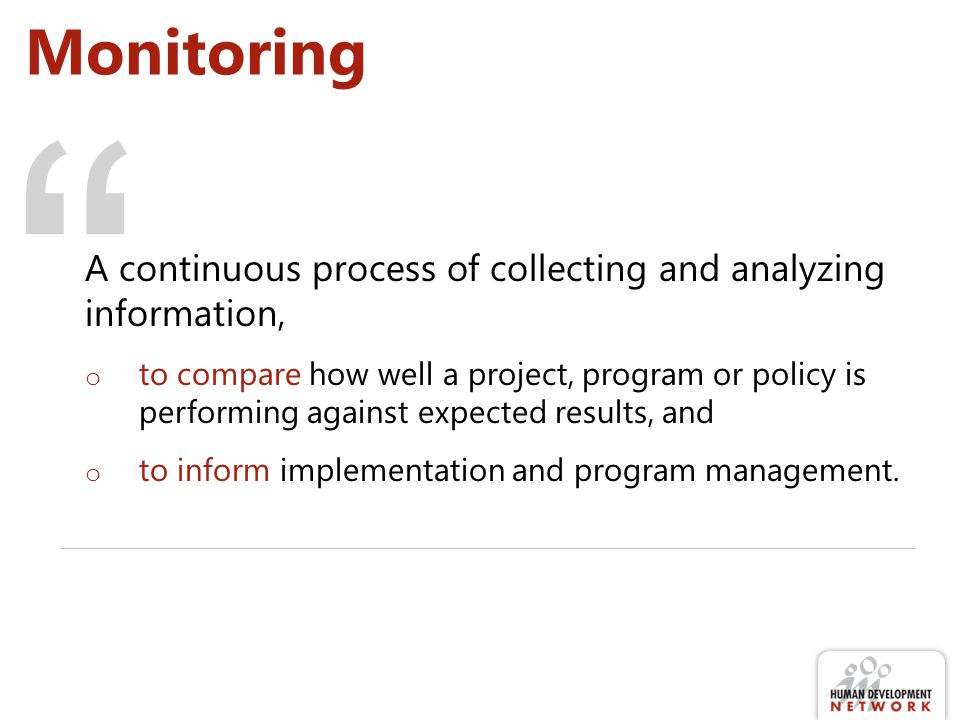 """ Monitoring A continuous process of collecting and analyzing information, o to compare how well a project, program or policy is performing against ex"
