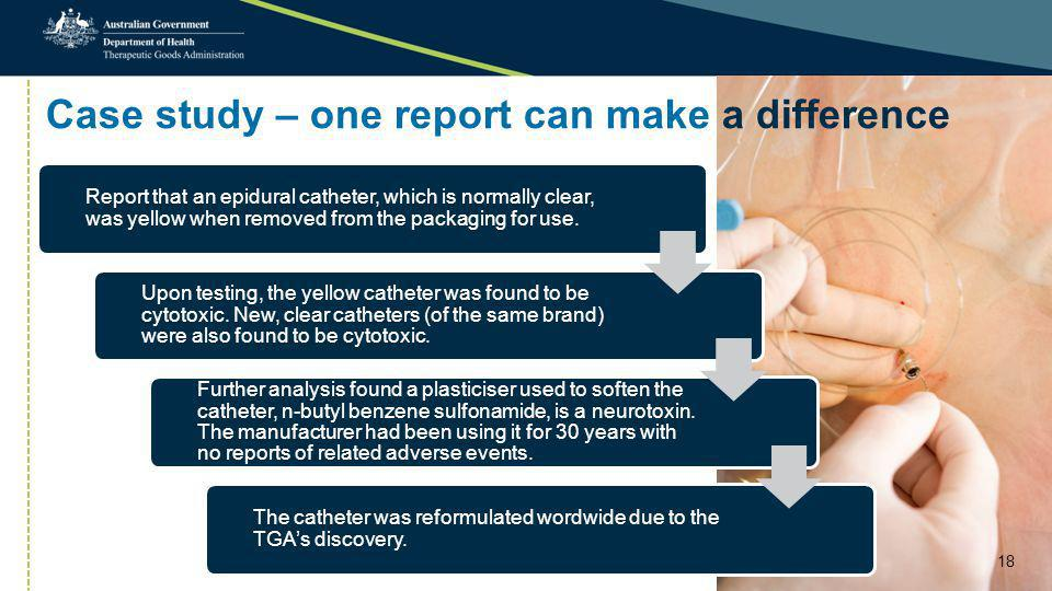 Case study – one report can make a difference Report that an epidural catheter, which is normally clear, was yellow when removed from the packaging fo