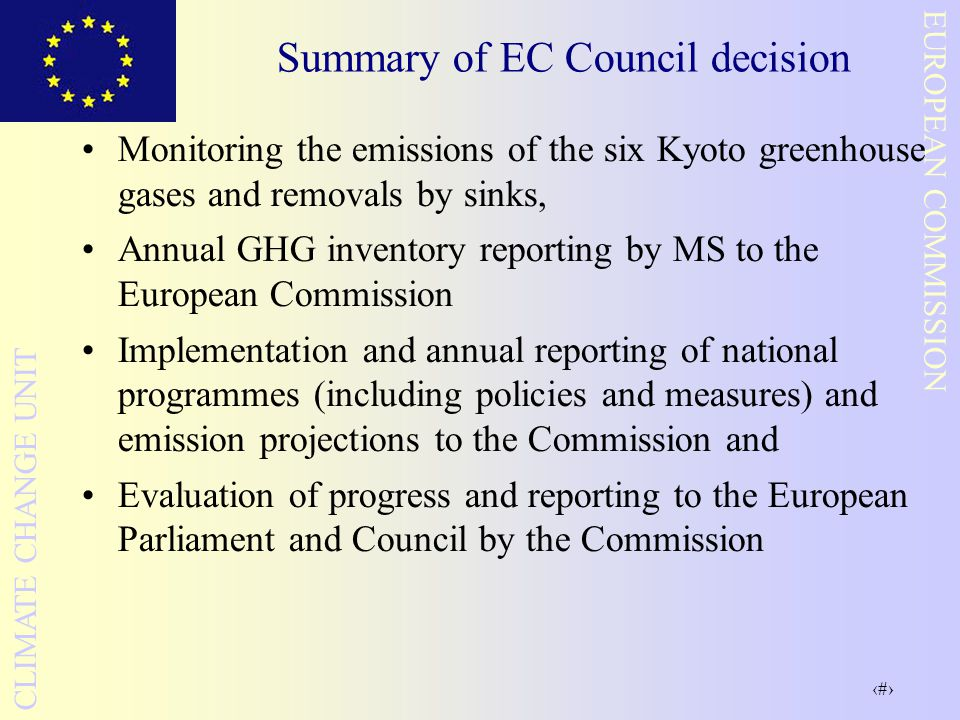 3 EUROPEAN COMMISSION CLIMATE CHANGE UNIT Summary of EC Council decision Monitoring the emissions of the six Kyoto greenhouse gases and removals by si
