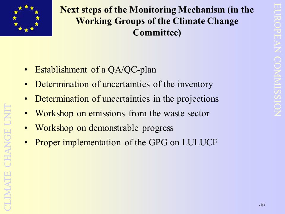 9 EUROPEAN COMMISSION CLIMATE CHANGE UNIT Next steps of the Monitoring Mechanism (in the Working Groups of the Climate Change Committee) Establishment