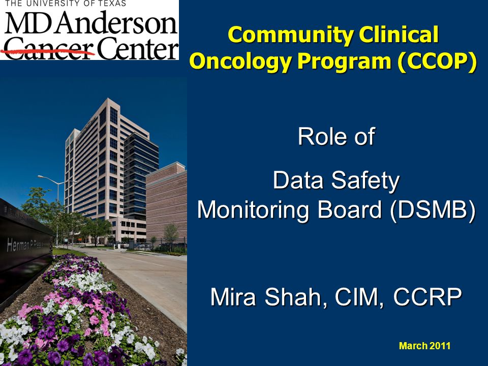 Community Clinical Oncology Program (CCOP) Updated: July 2006 Role of Data Safety Monitoring Board (DSMB) Mira Shah, CIM, CCRP March 2011