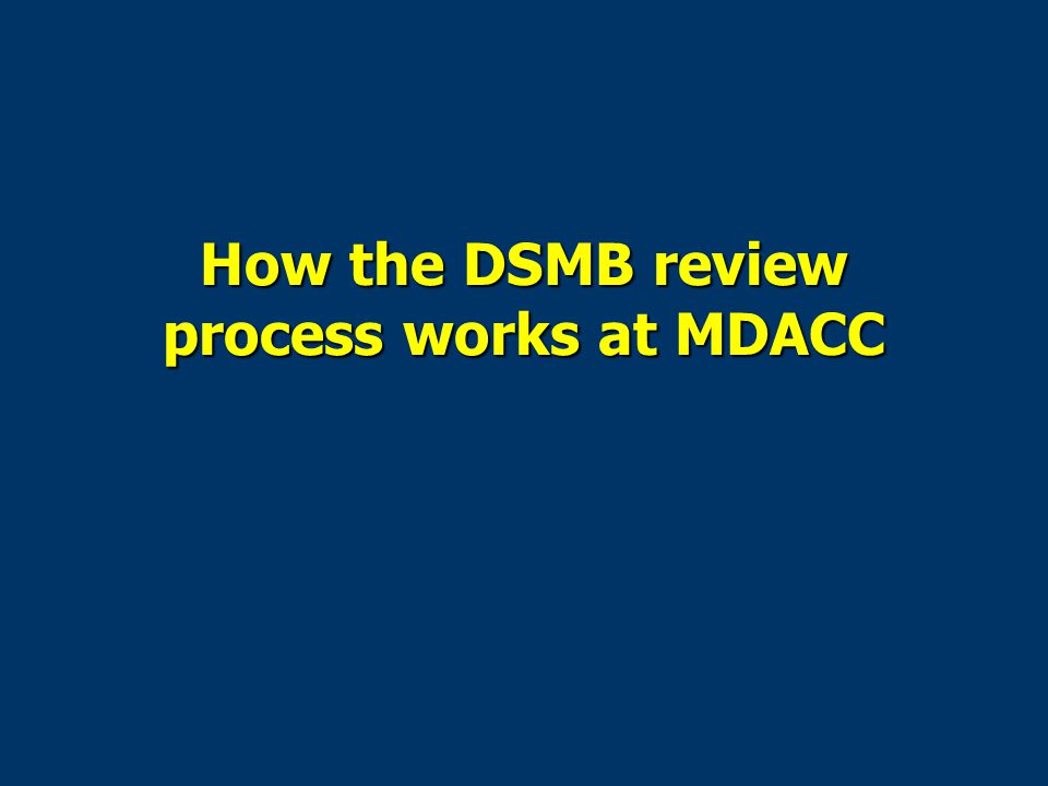 How the DSMB review process works at MDACC