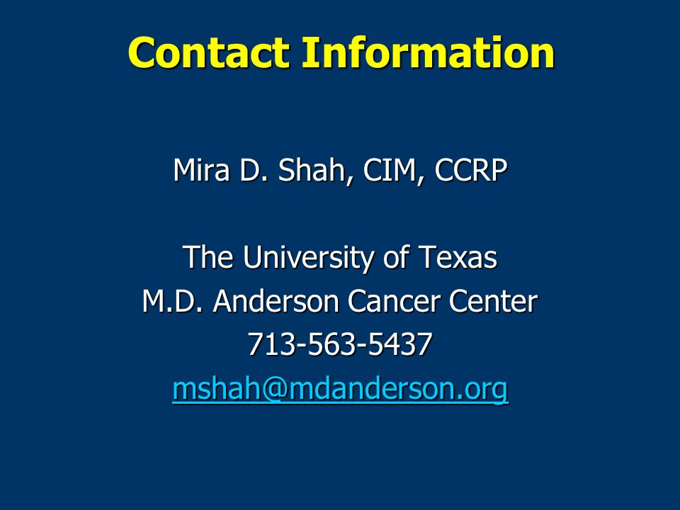 Contact Information Mira D. Shah, CIM, CCRP The University of Texas M.D.