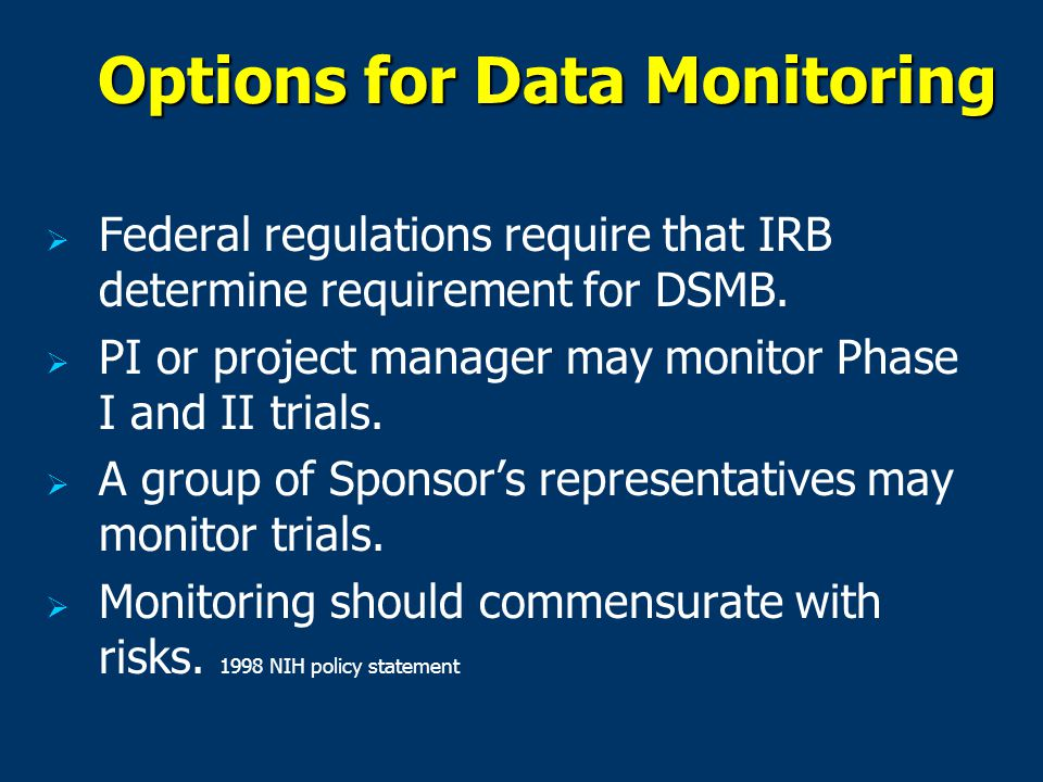 Options for Data Monitoring   Federal regulations require that IRB determine requirement for DSMB.