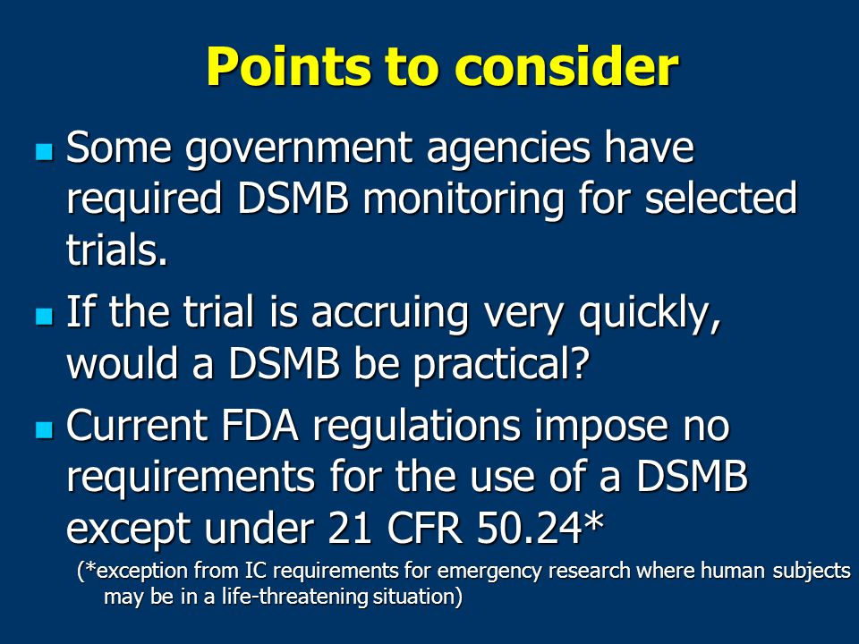 Points to consider Some government agencies have required DSMB monitoring for selected trials.