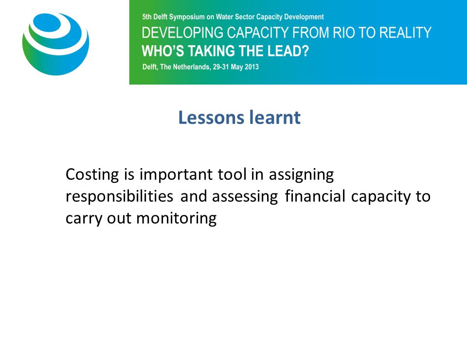 Purpose of 5th Symposium Lessons learnt Costing is important tool in assigning responsibilities and assessing financial capacity to carry out monitoring