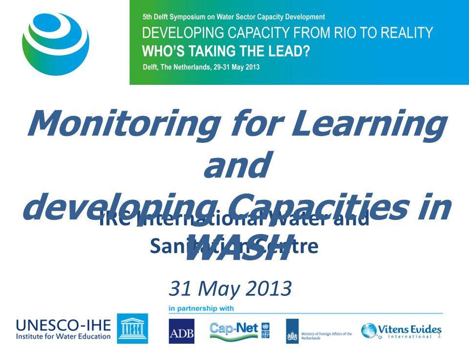 IRC International Water and Sanitation Centre 31 May 2013 Monitoring for Learning and developing Capacities in WASH 1