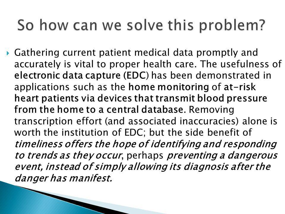  Gathering current patient medical data promptly and accurately is vital to proper health care.