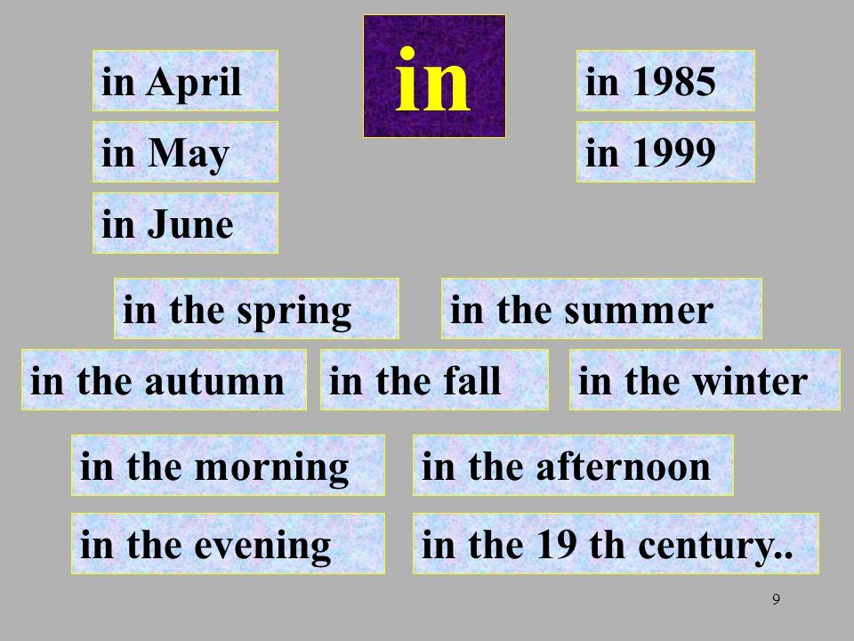 9 in in April in June in Mayin 1999 in 1985 in the summer in the winter in the spring in the autumnin the fall in the 19 th century.. in the morningin