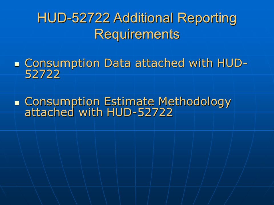 HUD-52722 Additional Reporting Requirements Consumption Data attached with HUD- 52722 Consumption Data attached with HUD- 52722 Consumption Estimate M