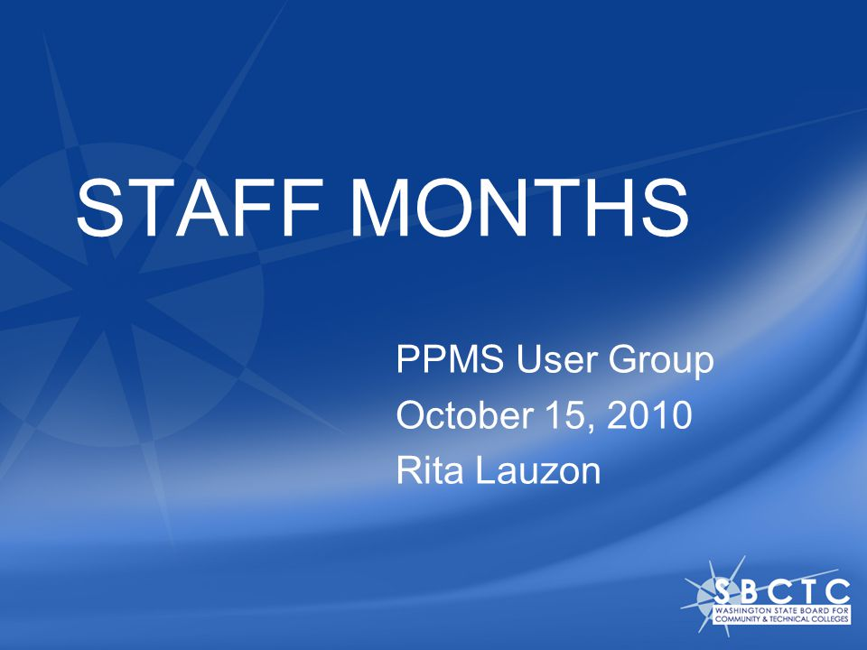 Definitions Staff month: 174 hours (the average available work hours per month) Staff month calculation: The percent of time an employee works relative to the normal full-time hours available in a month