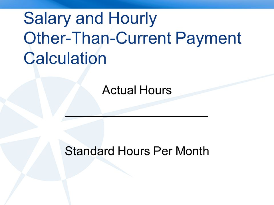 Salary and Hourly Other-Than-Current Payment Calculation Actual Hours _____________________ Standard Hours Per Month