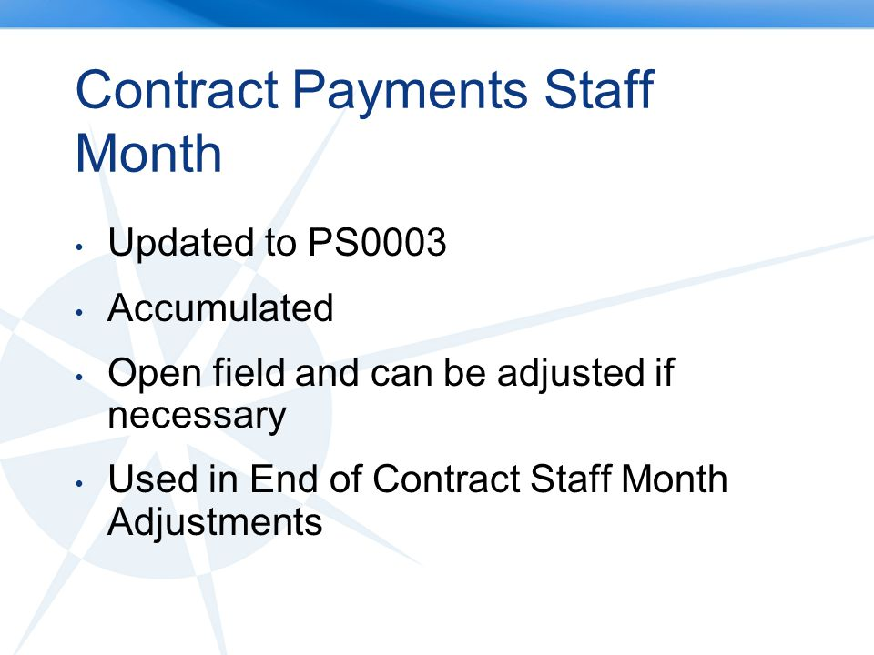 Contract Payments Staff Month Updated to PS0003 Accumulated Open field and can be adjusted if necessary Used in End of Contract Staff Month Adjustments
