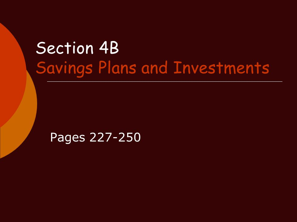 Savings Plans and Investments The Savings Plan Formula Planning Ahead with Savings Plans Total and Annual Returns Types of Investments Stocks Bonds Mutual Funds