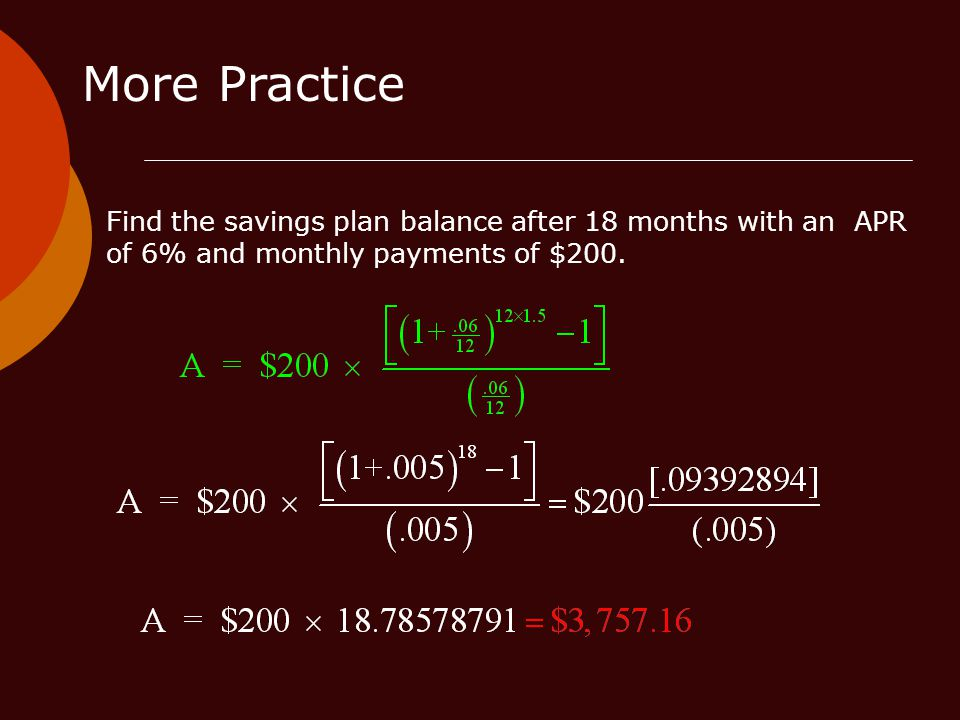 More Practice Find the savings plan balance after 18 months with an APR of 6% and monthly payments of $200.