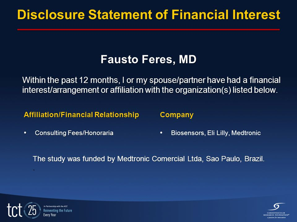 Disclosure Statement of Financial Interest Fausto Feres, MD Within the past 12 months, I or my spouse/partner have had a financial interest/arrangement or affiliation with the organization(s) listed below.