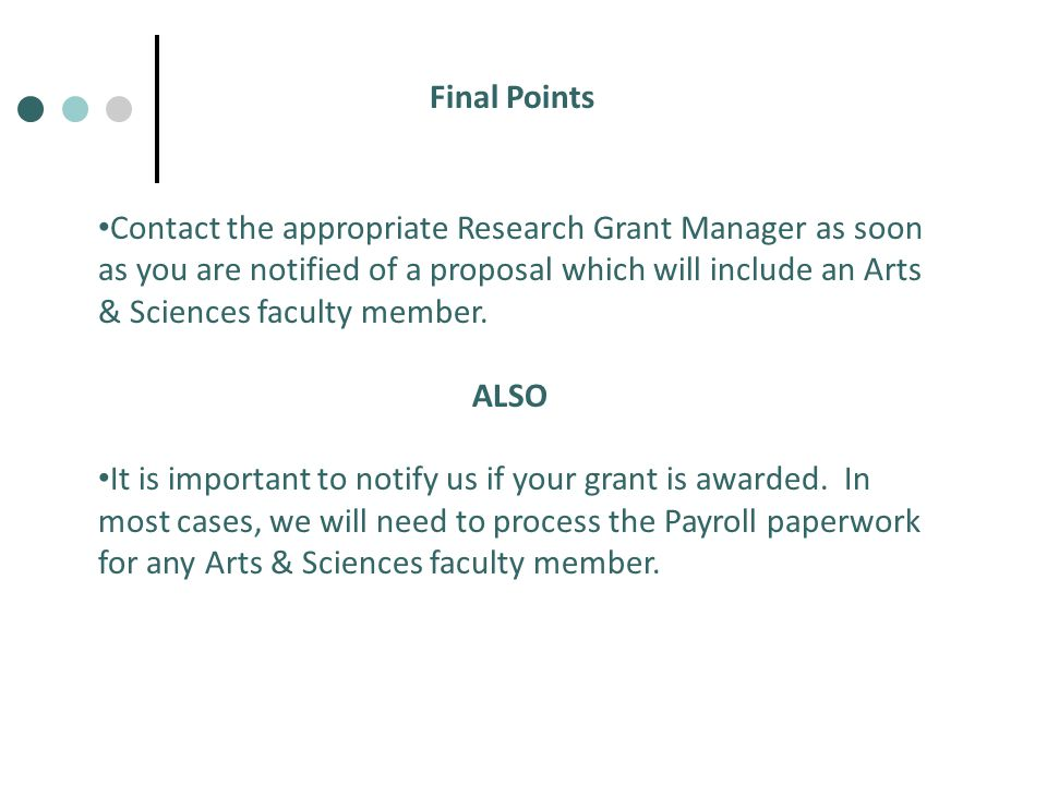 Final Points Contact the appropriate Research Grant Manager as soon as you are notified of a proposal which will include an Arts & Sciences faculty member.