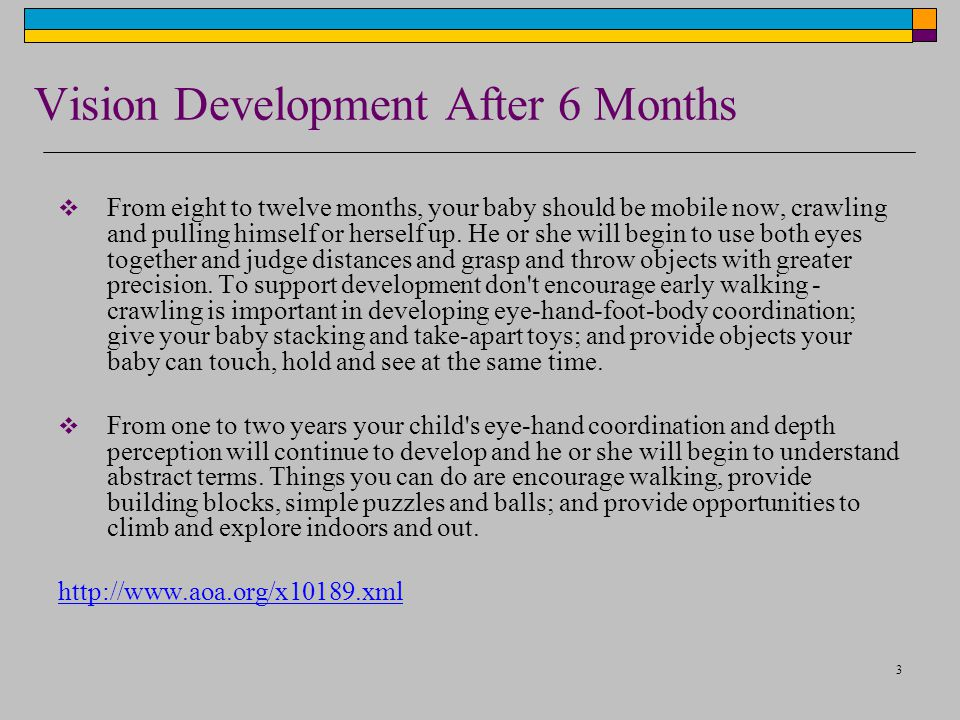 3 Vision Development After 6 Months  From eight to twelve months, your baby should be mobile now, crawling and pulling himself or herself up.