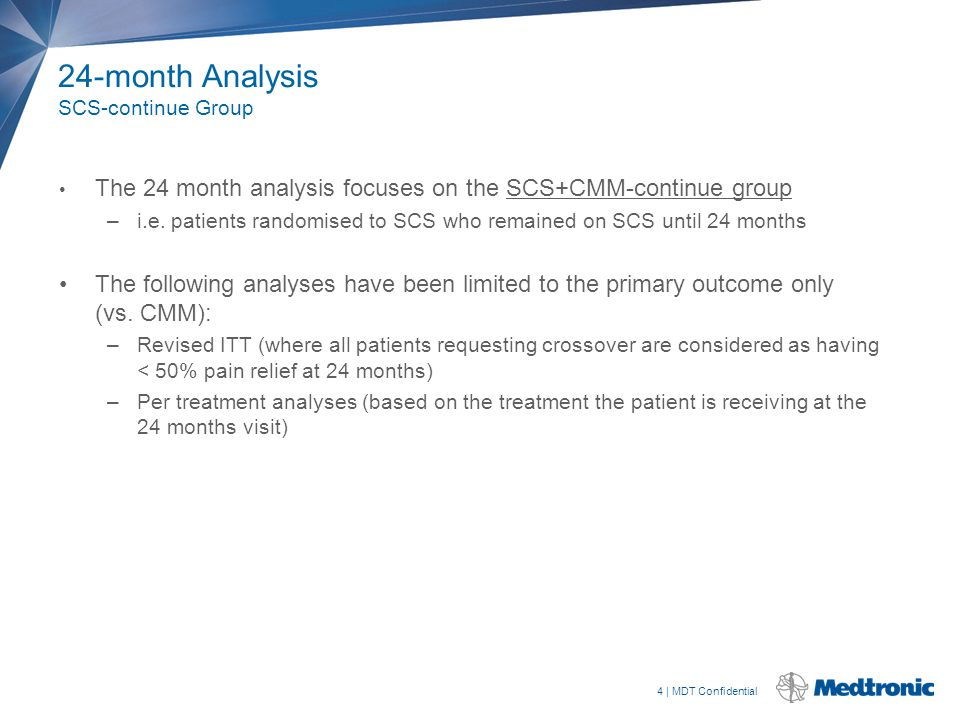 4 | MDT Confidential 24-month Analysis SCS-continue Group The 24 month analysis focuses on the SCS+CMM-continue group –i.e. patients randomised to SCS
