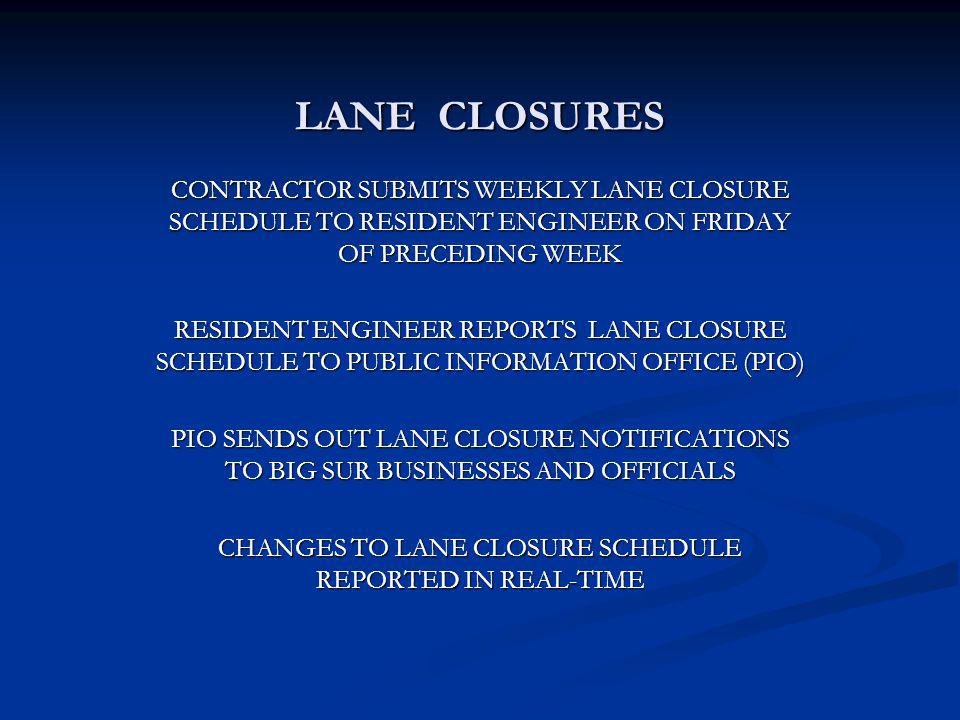 LANE CLOSURES CONTRACTOR SUBMITS WEEKLY LANE CLOSURE SCHEDULE TO RESIDENT ENGINEER ON FRIDAY OF PRECEDING WEEK RESIDENT ENGINEER REPORTS LANE CLOSURE