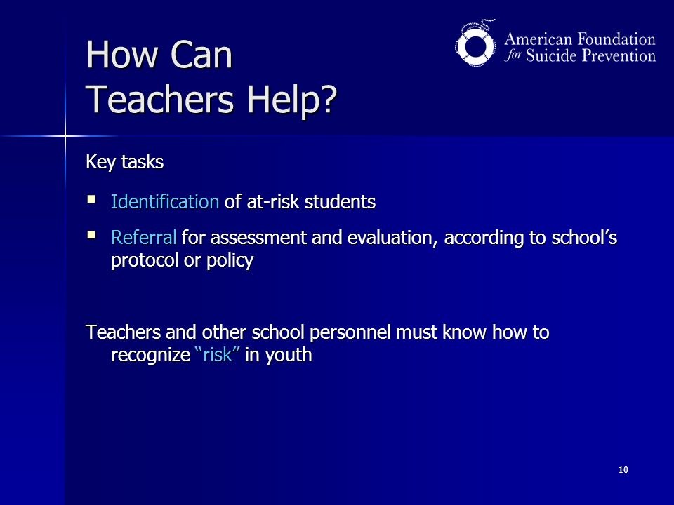 10 How Can Teachers Help? Key tasks  Identification of at-risk students  Referral for assessment and evaluation, according to school's protocol or p