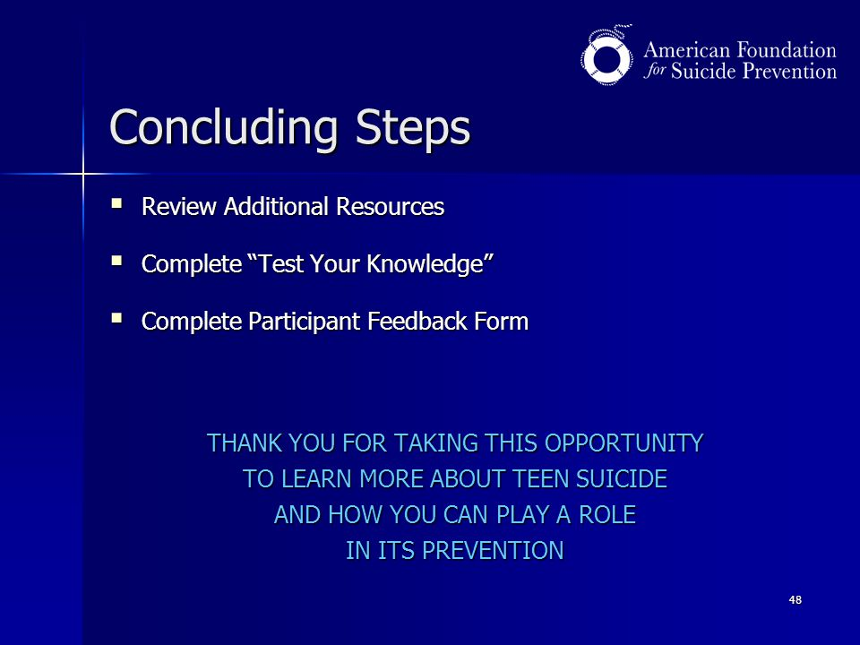 """48 Concluding Steps  Review Additional Resources  Complete """"Test Your Knowledge""""  Complete Participant Feedback Form THANK YOU FOR TAKING THIS OPPO"""