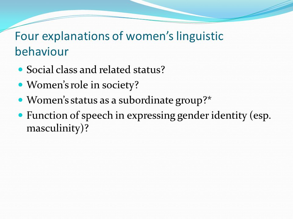 Four explanations of women's linguistic behaviour Social class and related status.