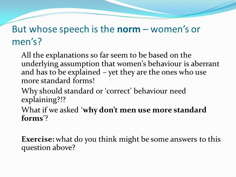 But whose speech is the norm – women's or men's.