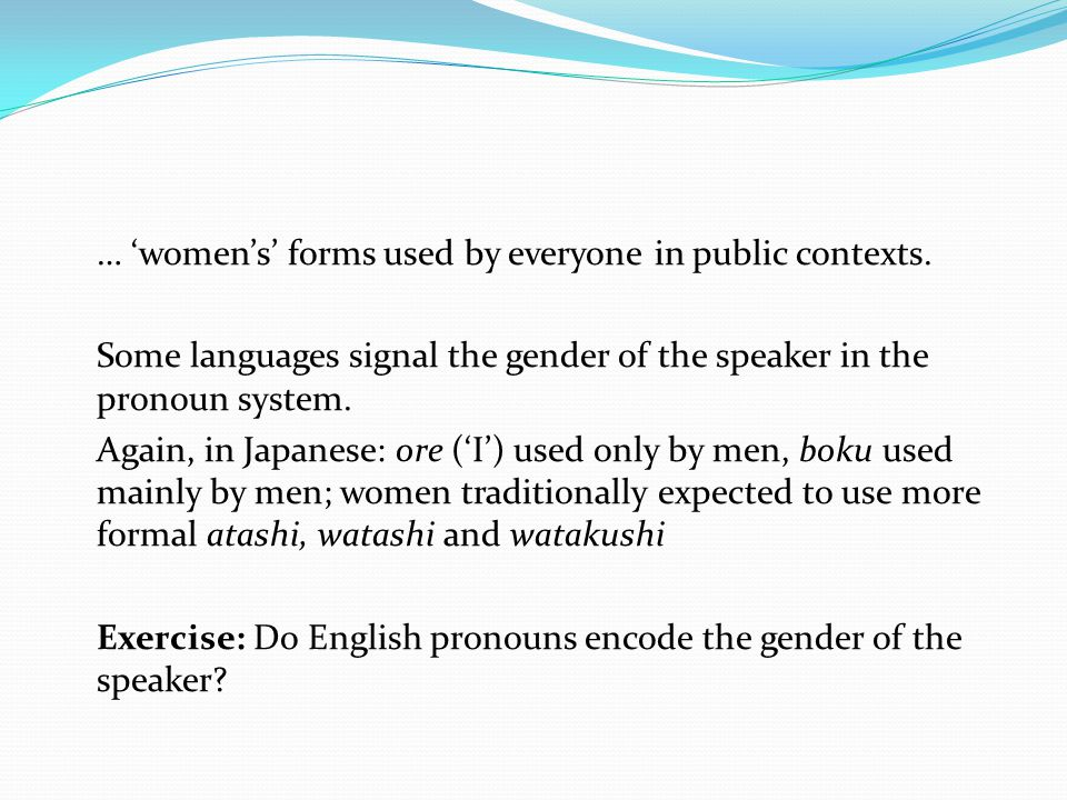 … 'women's' forms used by everyone in public contexts.