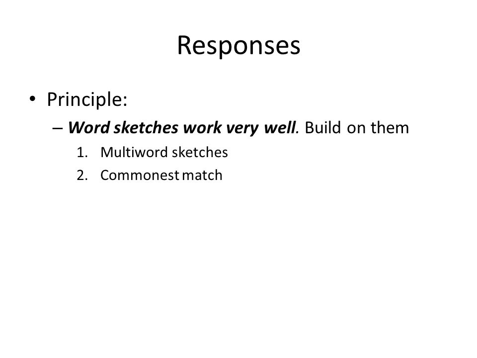 Responses Principle: – Word sketches work very well.