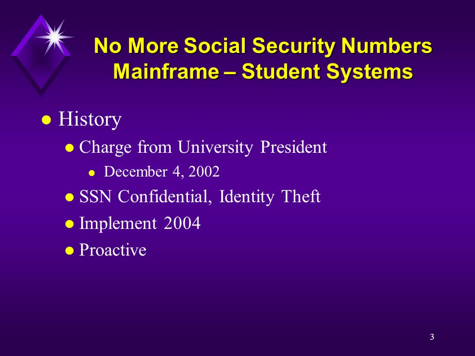 3 l History l Charge from University President l December 4, 2002 l SSN Confidential, Identity Theft l Implement 2004 l Proactive