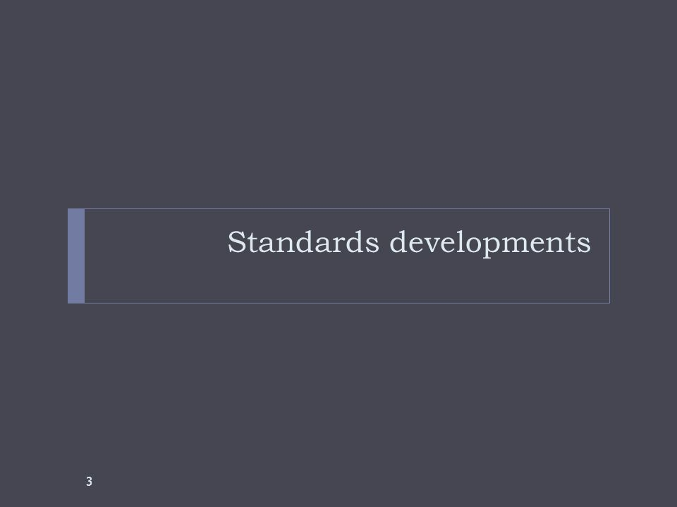 Standards developments 3
