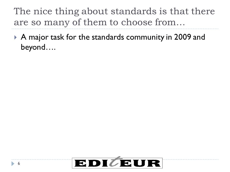 The nice thing about standards is that there are so many of them to choose from… 6  A major task for the standards community in 2009 and beyond….