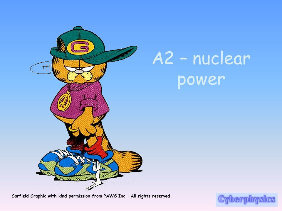 A2 – nuclear power Garfield Graphic with kind permission from PAWS Inc – All rights reserved.