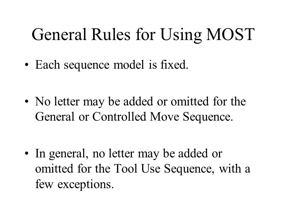 General Rules for Using MOST Each sequence model is fixed. No letter may be added or omitted for the General or Controlled Move Sequence. In general,