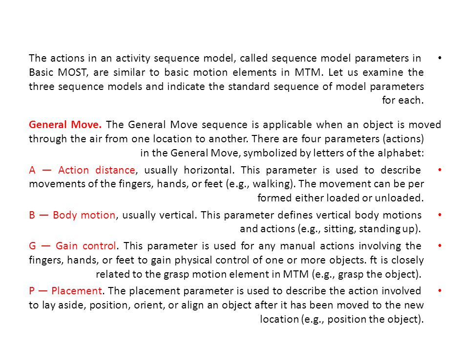 These parameters occur in the following standard sequence in the General Move: where the first three parameters (A B G) represent basic motions to get an object, the next three parameters (A B P) represent motions to put or move the object to a new location, and the final parameter (A) applies to any motions at the end of the sequence, such as return to original position.