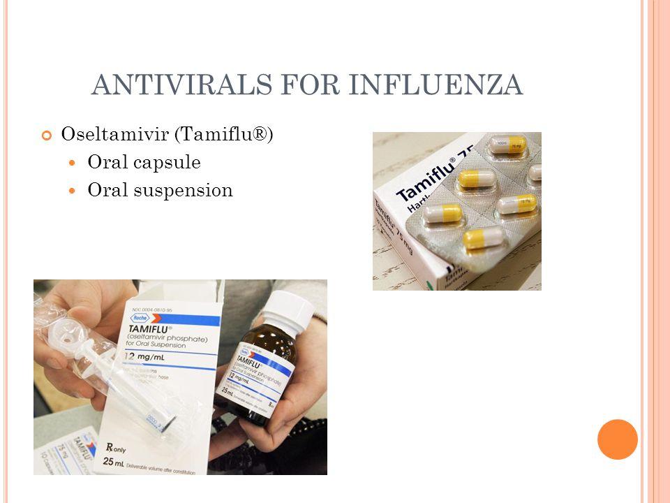 ANTIVIRALS FOR INFLUENZA Oseltamivir (Tamiflu®) Oral capsule Oral suspension