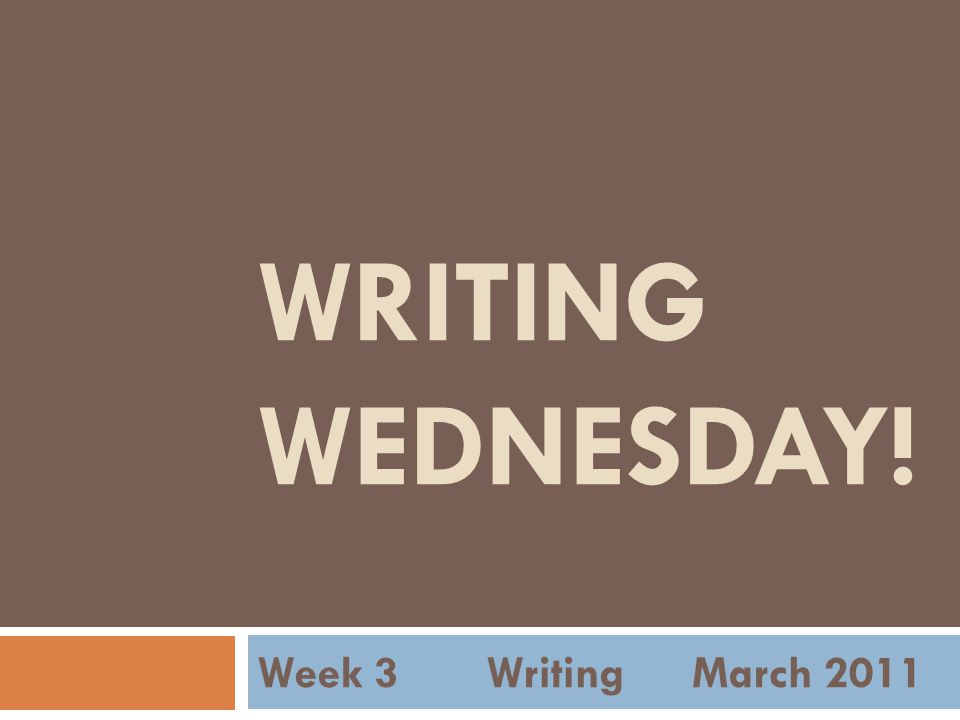 WRITING WEDNESDAY! Week 3 Writing March 2011