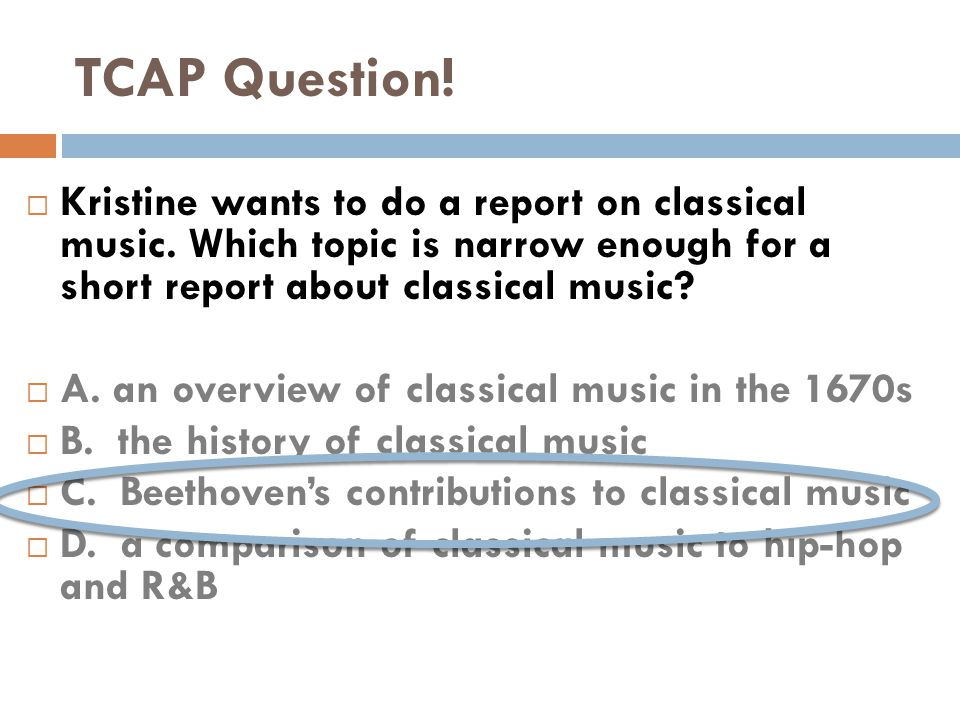  Kristine wants to do a report on classical music.