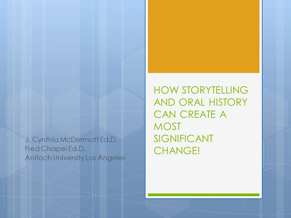 HOW STORYTELLING AND ORAL HISTORY CAN CREATE A MOST SIGNIFICANT CHANGE.