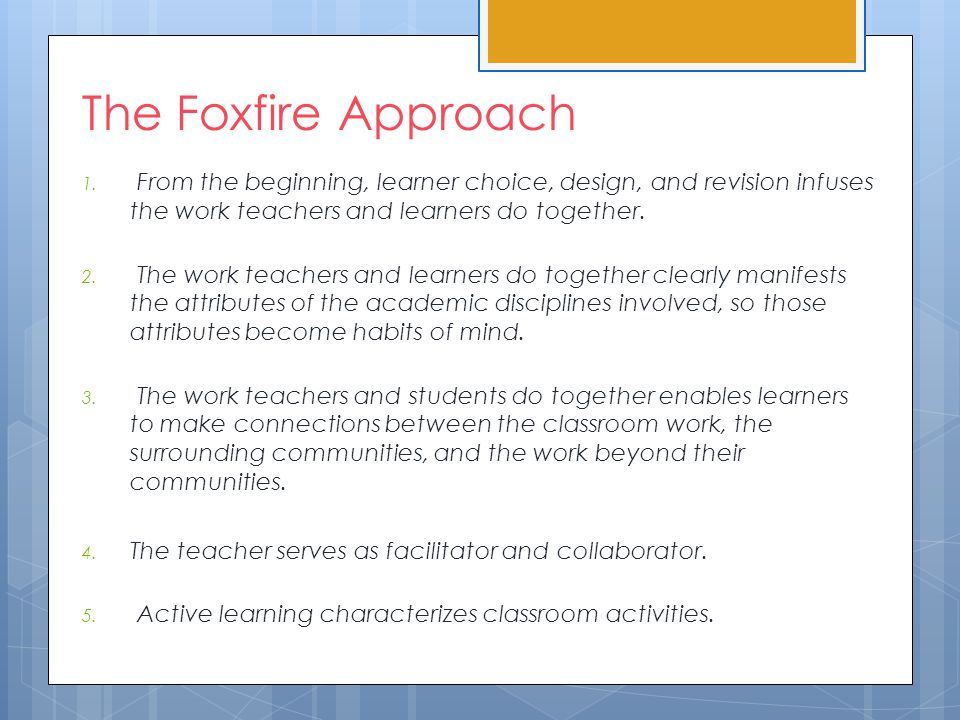 The Foxfire Approach 6.The learning process entails imagination and creativity.