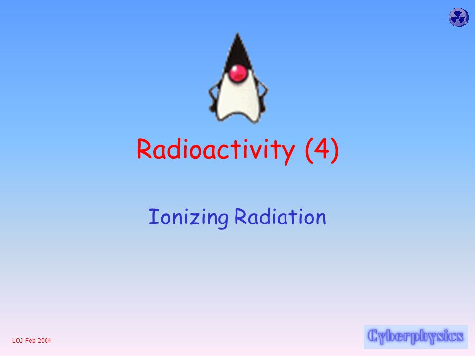 LOJ Feb 2004 Radioactivity (4) Ionizing Radiation