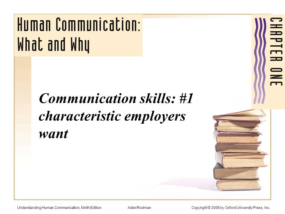 Models of communication help us understand what is involved in this process: The linear model is familiar, but overly simplistic (next) The transactional model better describes how people communicate (relational) Understanding Human Communication, Ninth Edition Adler/Rodman Copyright © 2006 by Oxford University Press, Inc.